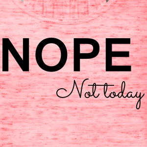 Nope Not Today Tanks - Women's Flowy Tank Top by Bella
