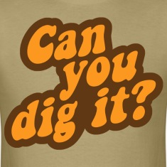 Can You Dig It? T-Shirts