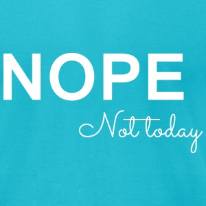 Nope Not Today T-Shirts - Men's T-Shirt by American Apparel