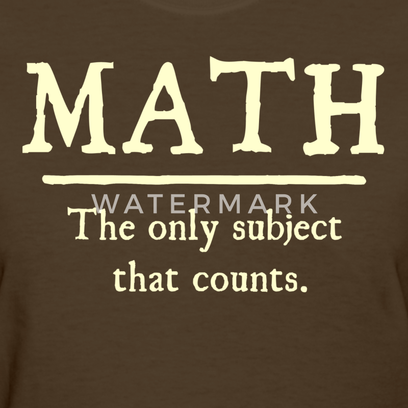 Worksheets Images Only Math math the only subject that counts t shirt spreadshirt womens shirts shirt