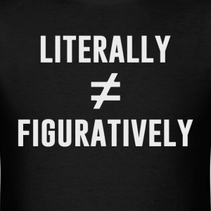 Literally Does Not Equal Figuratively T-Shirts - Men's T-Shirt
