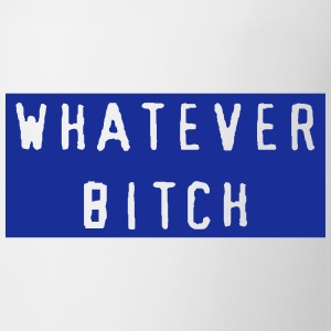 Whatever Bitch Bottles & Mugs - Coffee/Tea Mug