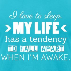 I love to sleep. My life has a tendency to fall T-Shirts - Men's T-Shirt by American Apparel