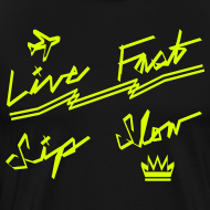 Design ~ Live Fast, Sip Slow [NEON YLW]