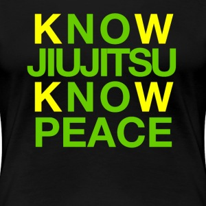 Know Jiujitsu Know Peace - Women's Premium T-Shirt