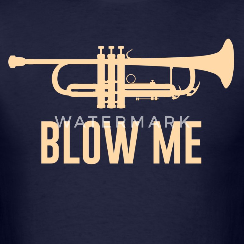 Blow Me Trumpet T-Shirts - Men's T-Shirt
