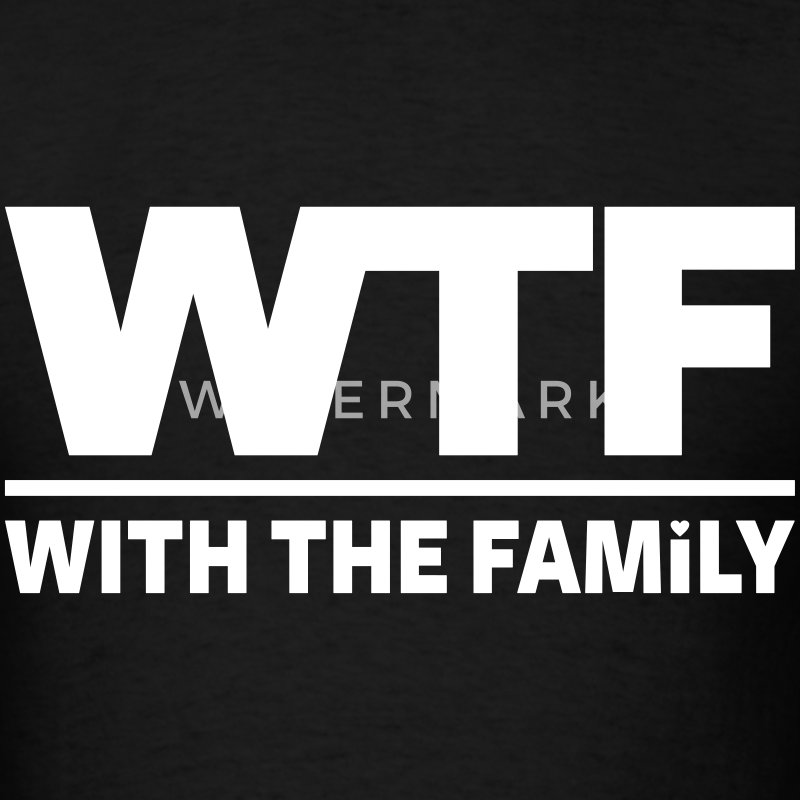 WTF - WITH THE FAMILY - Men's T-Shirt