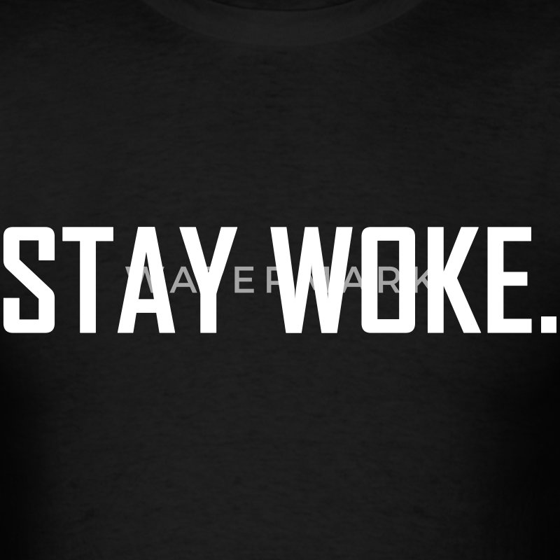 Stay Woke T-Shirts - Men's T-Shirt