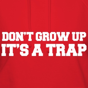 Don't Grow Up It's A Trap Hoodies - Women's Hoodie