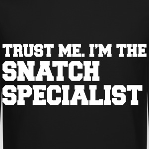 Trust Me I'm The Snatch Specialist Long Sleeve Shirts - Crewneck Sweatshirt