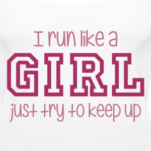 I Run Like a Girl Just Try to Keep Up Tanks - Women's Premium Tank Top