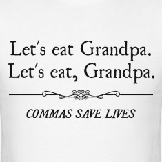 Let's Eat Grandpa Commas Save Lives T-Shirts