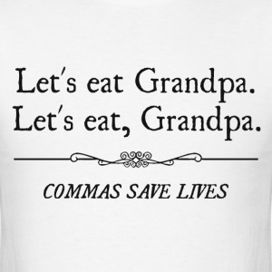 Let's Eat Grandpa Commas Save Lives T-Shirts - Men's T-Shirt