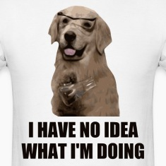 I Have No Idea What I'm Doing T-Shirts