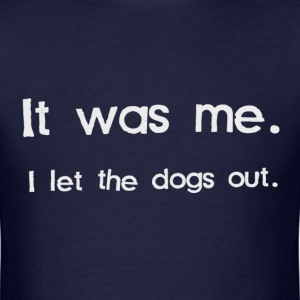 It Was Me, I Let the Dogs Out T-Shirts - Men's T-Shirt