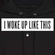 Design ~ I Woke Up Like This - Mens Hoodie
