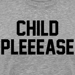 Child Please T-Shirts - Men's Premium T-Shirt