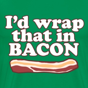 I'd wrap that in BACON - Men's Premium T-Shirt