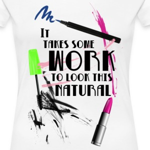 It takes some work... Women's T-Shirts - Women's Premium T-Shirt