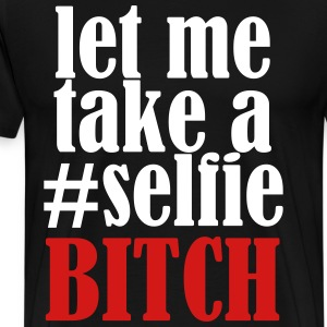 selfie bitch T-Shirts - Men's Premium T-Shirt
