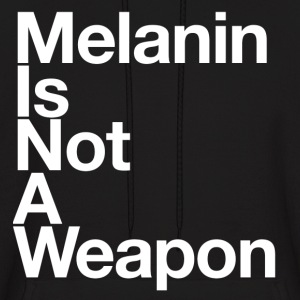 Melanin Is Not A Weapon Hoodies - Men's Hoodie