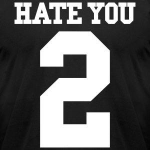 HATE YOU 2 T-Shirts - Men's T-Shirt by American Apparel