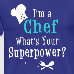 Im a Chef, Whats your Superpower - Men's Premium T-Shirt