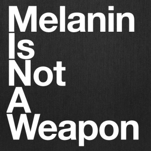 Melanin Is Not A Weapon - Tote Bag