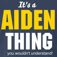 Design ~ It's an Aiden thing you wouldn't understand