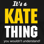 Design ~ It's a Kate thing you wouldn't understand