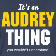 Design ~ It`s an Audrey thing you wouldn`t understand