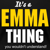 Design ~ It's a Emma thing you wouldn't understand