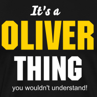 Design ~ It's a Oliver thing you wouldn't understand