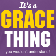 Design ~ It`s a Grace thing you wouldn`t understand