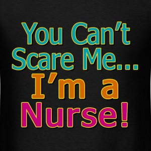 You Can't Scare Me, I'm a Nurse T-Shirts - Men's T-Shirt