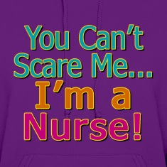 You Can't Scare Me, I'm a Nurse Hoodies