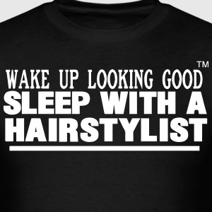 WAKE UP LOOKING GOOD SLEEP WITH A HAIRSTYLIST - Men's T-Shirt