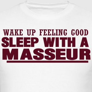 WAKE UP FEELING GOOD SLEEP WITH A MASSEUR - Men's T-Shirt