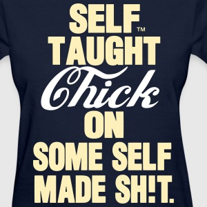 SELF TAUGHT CHICK ON SOME SELF MADE SHIT - Women's T-Shirt