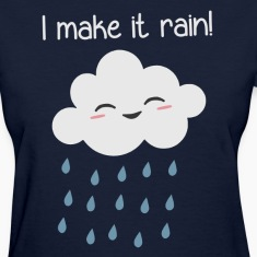 I Make It Rain Cute Storm Cloud Women's T-Shirts