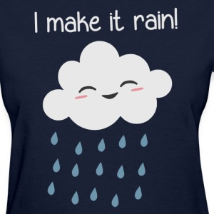 I Make It Rain Cute Storm Cloud Women's T-Shirts - Women's T-Shirt