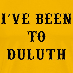 Duluth...I've been there. Have you? - Men's Premium T-Shirt