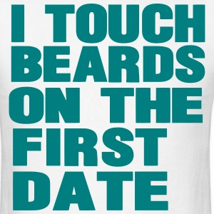 I TOUCH BEARDS ON THE FIRST DATE T-Shirts - Men's T-Shirt