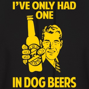 I've only had one In dog beers - Men's Hoodie