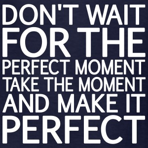 Don't wait for the perfect momen take the moment  Kids' Shirts - Kids' T-Shirt