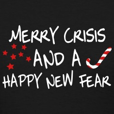 Merry crisis and a happy new fear Women's T-Shirts