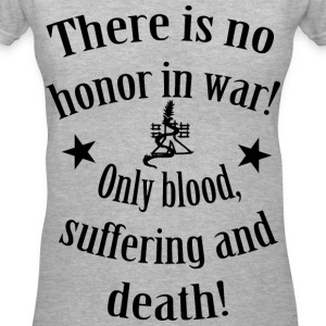 There is no Honour in War Women's T-Shirts - Women's V-Neck T-Shirt
