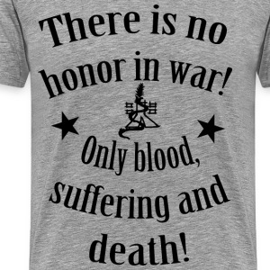 There is no Honour in War T-Shirts - Men's Premium T-Shirt