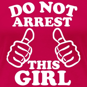 Do Not Arrest This Girl Women's T-Shirts - Women's Premium T-Shirt