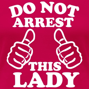 Do Not Arrest This Lady Women's T-Shirts - Women's Premium T-Shirt